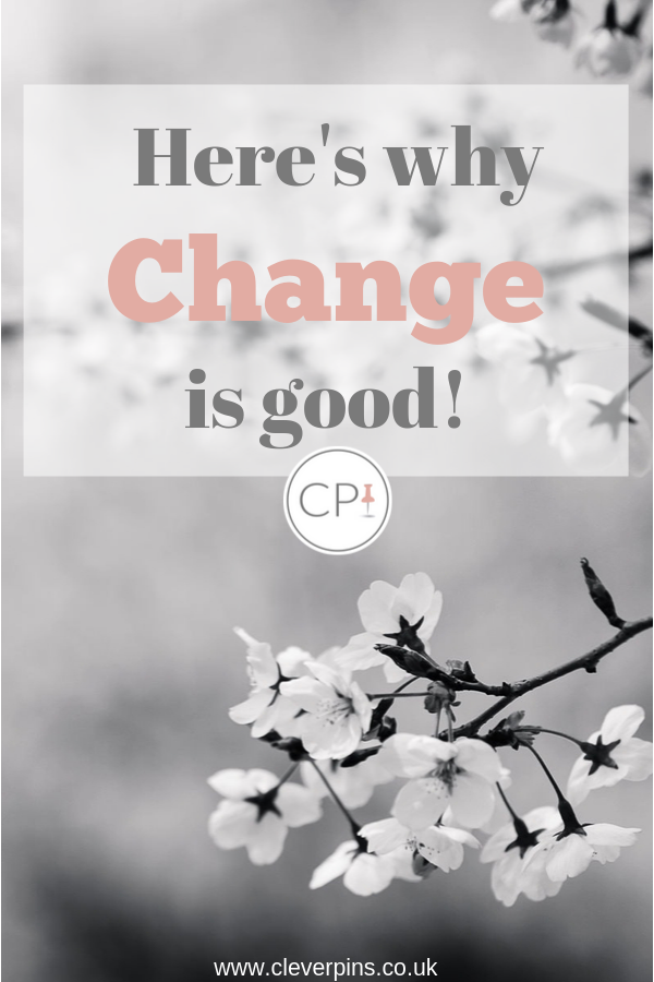 Here's why change is good!