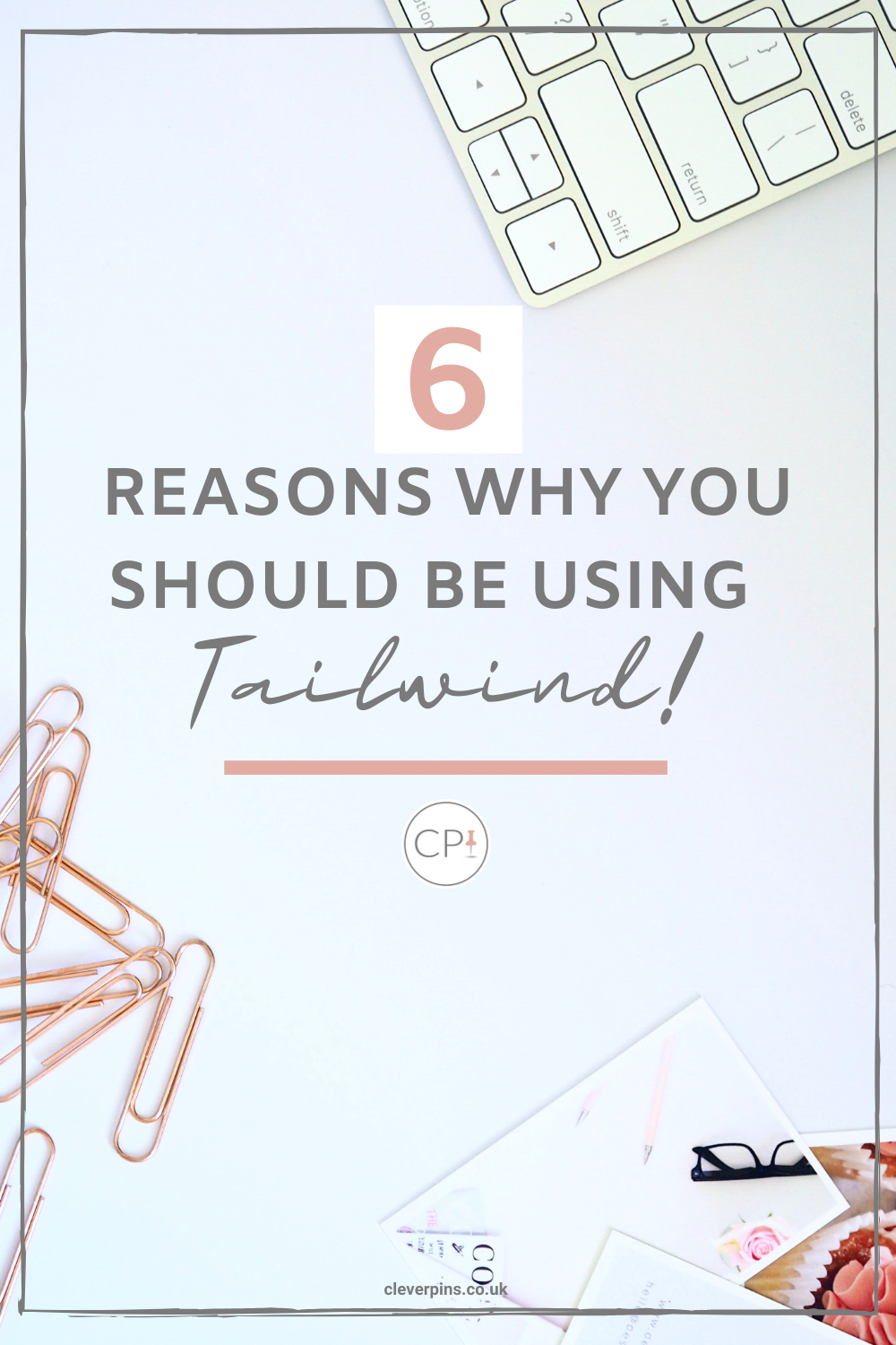 Pin template with text '6 reasons why you should be using tailwind!' on a flatlay of paper clips, keyboard and postcards in pink tones.