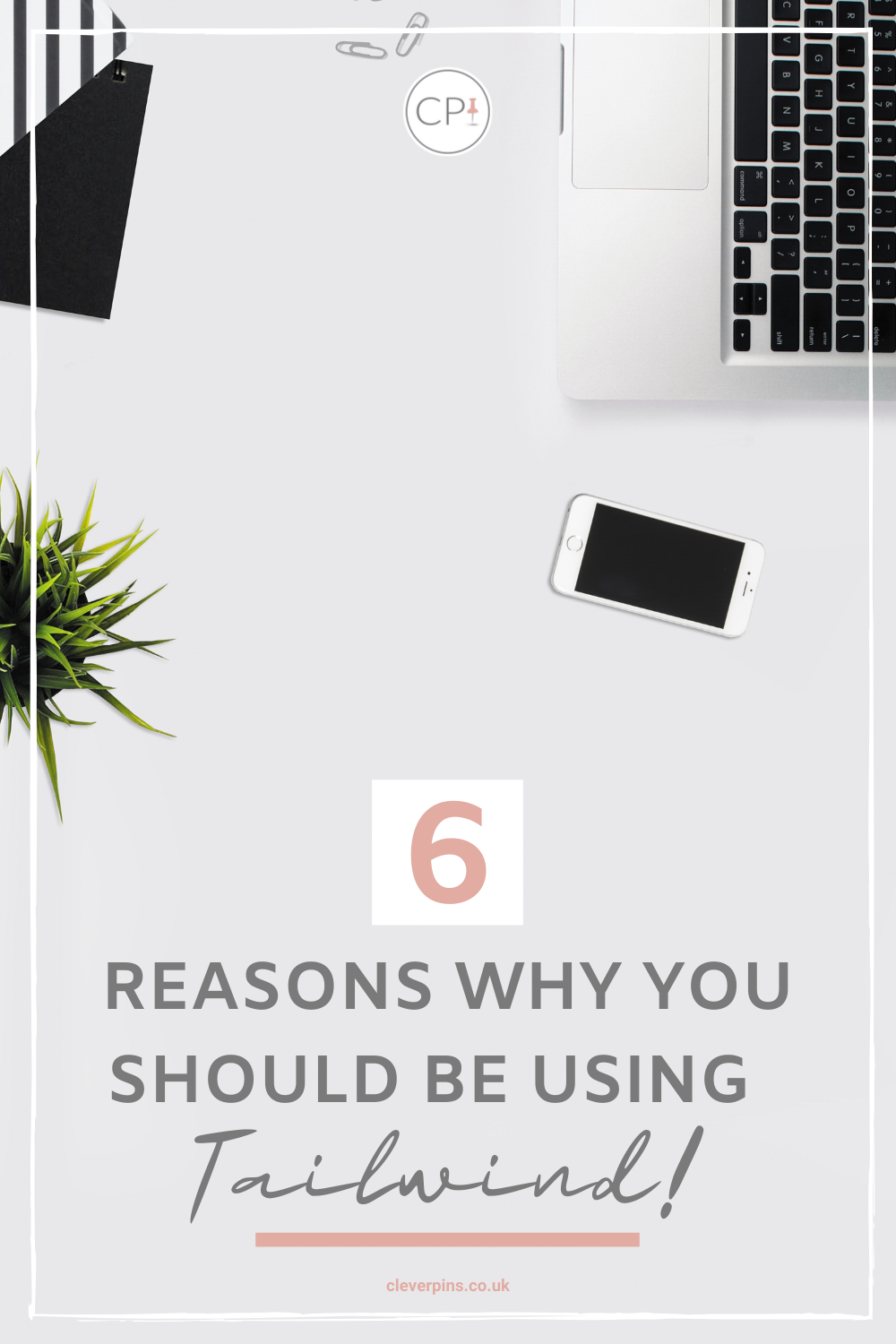 Pin template with text '6 reasons why you should be using TAilwind!'. Pin template has a flat lay of apple laptop, iphone, plant and paperclips.