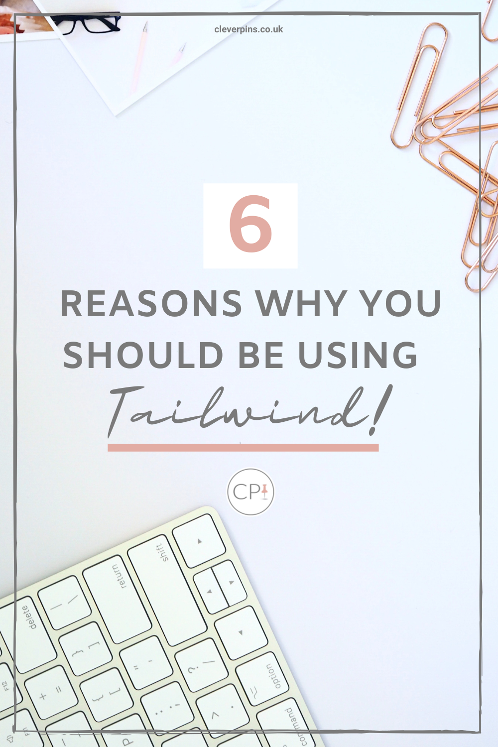 Pin Template with text '6 reasons why you should be using Tailwind' on a flatlay with apple keyboard and pink paperclips.