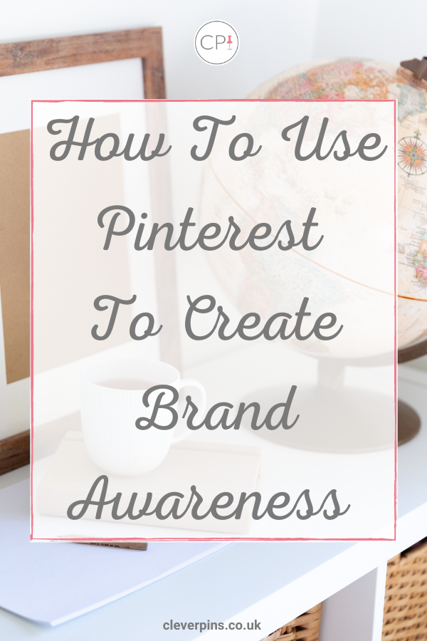 How To Use Pinterest To Create Brand Awareness